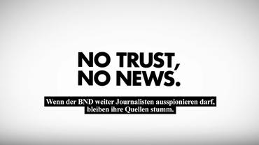 Auf weißem Hintergrund steht in schwarz der Claim: No Trust, No News. Wenn der BND weiter Journalisten ausspionieren darf, bleiben ihre Quellen stumm