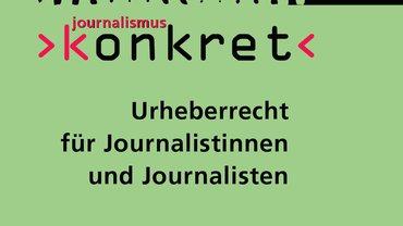 Journalismus konkret Urheberrecht
